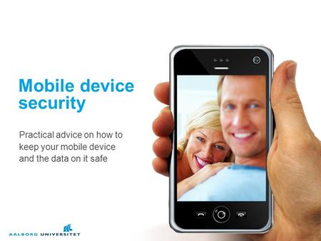Mobile device security Practical advice on how to keep your mobile device and the data on it safe.