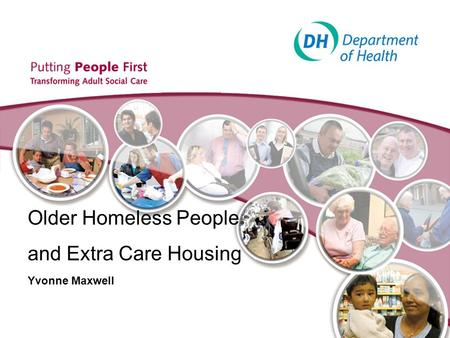 Older Homeless People and Extra Care Housing Yvonne Maxwell.