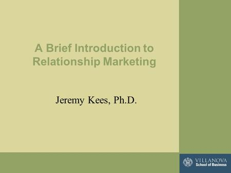 A Brief Introduction to Relationship Marketing Jeremy Kees, Ph.D.