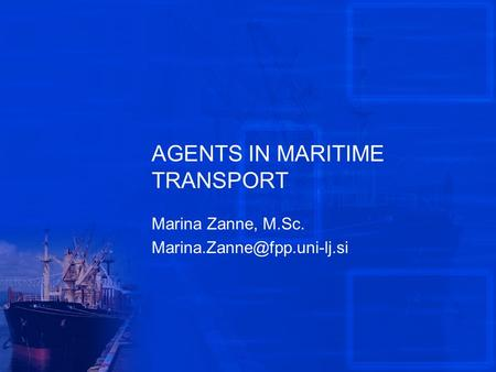 AGENTS IN MARITIME TRANSPORT Marina Zanne, M.Sc.