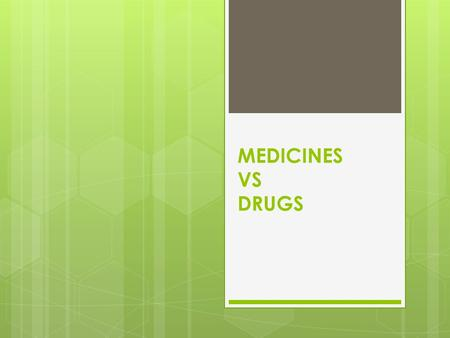 MEDICINES VS DRUGS. DEFINITIONS DRUGS: SUBSTANCES OTHER THAN FOOD THAT CHANGE THE STRUCTURE OR FUNCTION OF THE BODY OR MIND (Affect the CNS) MEDICATIONS: