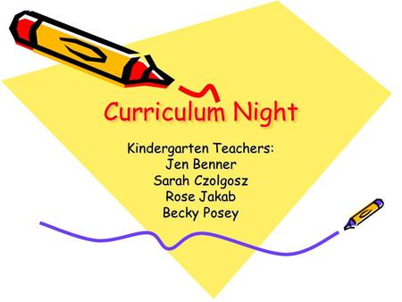 Curriculum Night Kindergarten Teachers: Jen Benner Sarah Czolgosz Rose Jakab Becky Posey.