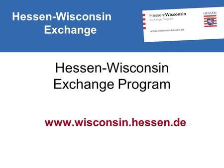 Hessen-Wisconsin Exchange Hessen-Wisconsin Exchange Program www.wisconsin.hessen.de.