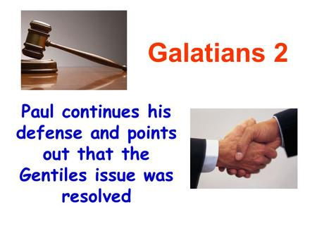Paul continues his defense and points out that the Gentiles issue was resolved Galatians 2.
