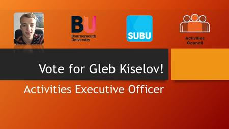 Vote for Gleb Kiselov! Activities Executive Officer.