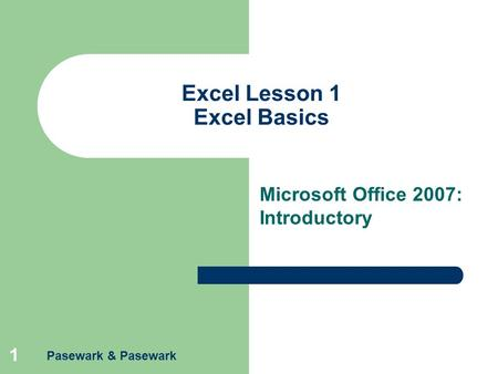 Pasewark & Pasewark 1 Excel Lesson 1 Excel Basics Microsoft Office 2007: Introductory.