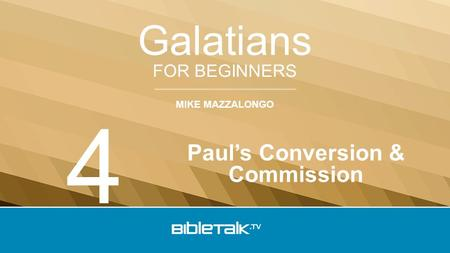 MIKE MAZZALONGO FOR BEGINNERS Galatians Paul's Conversion & Commission 4.