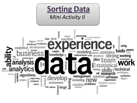 Sorting Data Mini Activity II. Objectives: The Learner will be able to: 1. Explain what labels are 2. Sort Excel data by using the labels in the header.