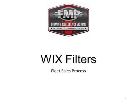 WIX Filters Fleet Sales Process 1. Wix….The Right Choice 2.
