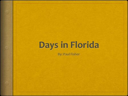 Friday, August 18  I am writing this in my new Florida house! Isn't it so exciting, as my mom and I drove through the fields and trees in Florida. I.