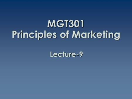 MGT301 Principles of Marketing Lecture-9. Summary of Lecture-8.
