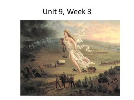 Unit 9, Week 3. What are ways that the west began to be settled? After Lewis and Clark made their journeys the first settlers into the west were mountain.