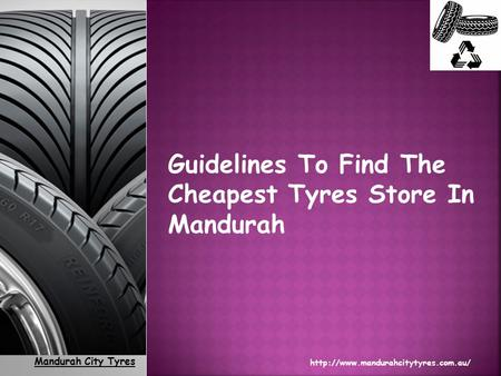 Mandurah City Tyres  1 Guidelines To Find The Cheapest Tyres Store In Mandurah.