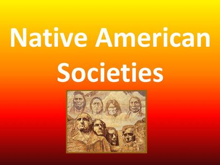 Native American Societies. Learning Objective: Students will analyze how geography plays a role in shaping culture Do Now: List three ways in which the.
