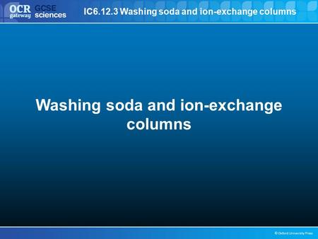 IC6.12.3 Washing soda and ion-exchange columns © Oxford University Press Washing soda and ion-exchange columns.