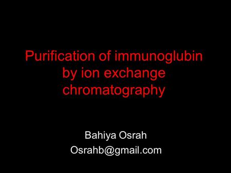Purification of immunoglubin by ion exchange chromatography Bahiya Osrah