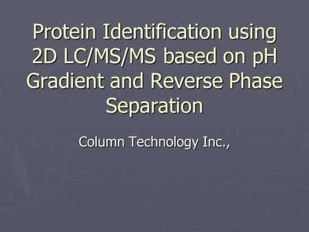 Protein Identification using 2D LC/MS/MS based on pH Gradient and Reverse Phase Separation Column Technology Inc.,