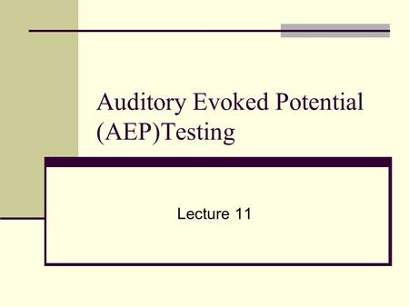 Auditory Evoked Potential (AEP)Testing