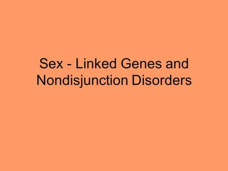 Sex - Linked Genes and Nondisjunction Disorders. Human Chromosomes One Human Chromosome has 46 chromosomes.
