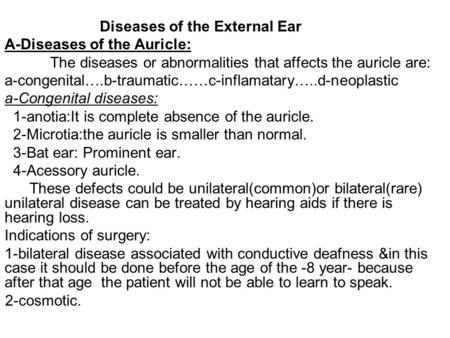 Diseases of the External Ear A-Diseases of the Auricle: The diseases or abnormalities that affects the auricle are: a-congenital….b-traumatic……c-inflamatary…..d-neoplastic.