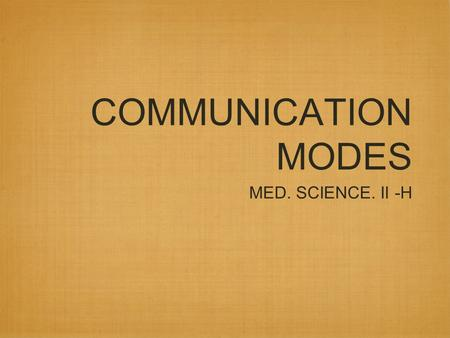 COMMUNICATION MODES MED. SCIENCE. II -H. VERBAL SPEAKING WORDS WRITTEN COMMUNICATION.