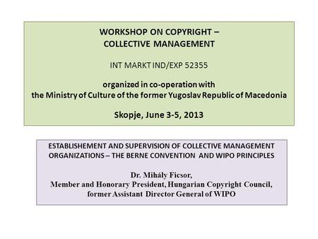 WORKSHOP ON COPYRIGHT – COLLECTIVE MANAGEMENT INT MARKT IND/EXP 52355 organized in co-operation with the Ministry of Culture of the former Yugoslav Republic.