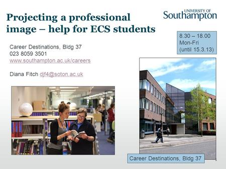 1 Projecting a professional image – help for ECS students Career Destinations, Bldg 37 023 8059 3501  Diana Fitch