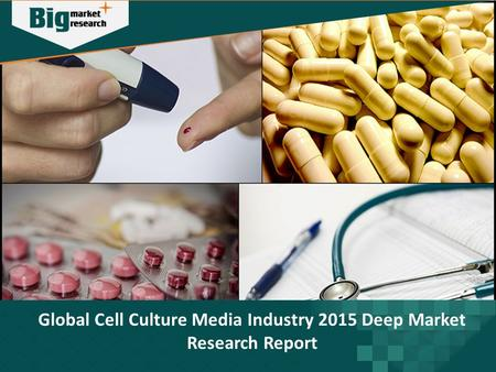 Global Cell Culture Media Industry 2015 Deep Market Research Report.