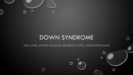 DOWN SYNDROME WILL LOHR, AUSTIN WILLIAMS, BRANDON LOPEZ, PAIGE STRICKLAND.
