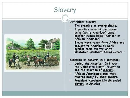 Slavery Definition: Slavery The practice of owning slaves.