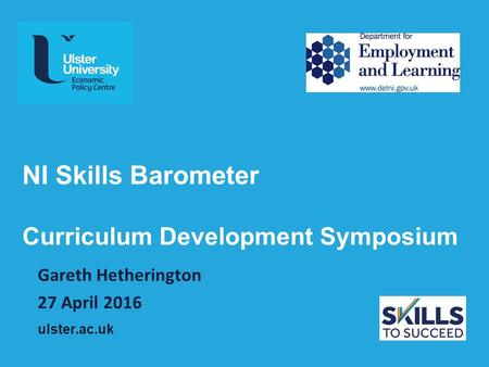 Ulster.ac.uk NI Skills Barometer Curriculum Development Symposium Gareth Hetherington 27 April 2016.