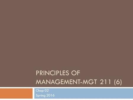 PRINCIPLES OF MANAGEMENT-MGT 211 (6) Chap 02 Spring 2016.