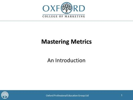 1 Oxford Professional Education Group Ltd Mastering Metrics An Introduction.