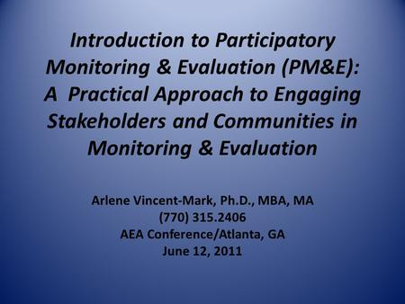 Introduction to Participatory Monitoring & Evaluation (PM&E): A Practical Approach to Engaging Stakeholders and Communities in Monitoring & Evaluation.