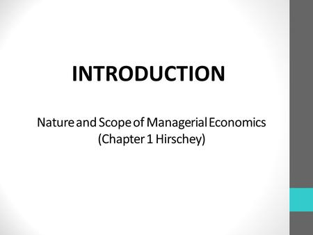 Nature and Scope of Managerial Economics (Chapter 1 Hirschey) INTRODUCTION.