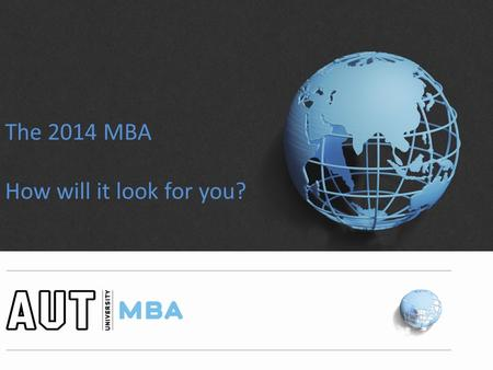 The 2014 MBA How will it look for you?. The focus of the new structure The Doing Component: Skills, capabilities and techniques that lie at the heart.