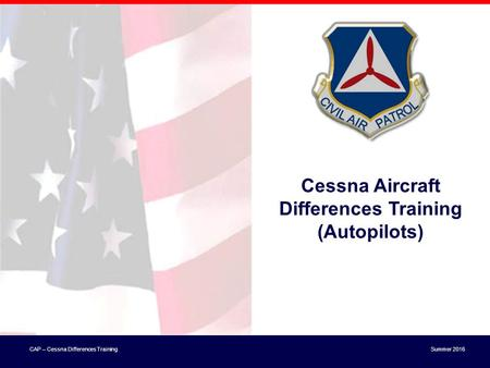 CAP – Cessna Differences TrainingSummer 2016 Cessna Aircraft Differences Training (Autopilots)