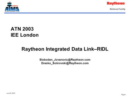 Page 1 July 28, 2003 Richmond Facility ATN 2003 IEE London Raytheon Integrated Data Link–RIDL