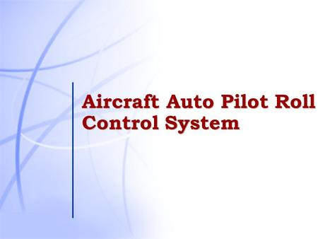 Aircraft Auto Pilot Roll Control System. 2 Out Lines  Introduction  Flight Control Surfaces  Block Diagram  Components and functions  Advantages.