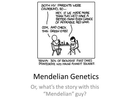 "Mendelian Genetics Or, what's the story with this ""Mendelian"" guy?"