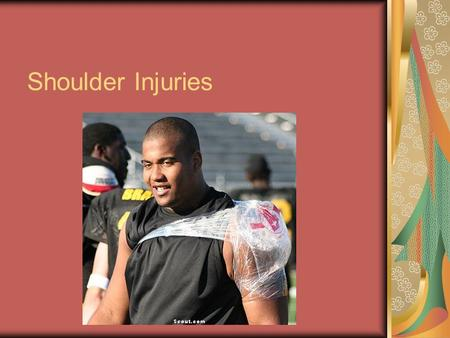 Shoulder Injuries. Anatomy Shoulder Girdle: Clavicle, Scapula, Humerus Humerus: bicipital groove, greater/lesser tubercle, head, deltoid tuberosity Scapula:
