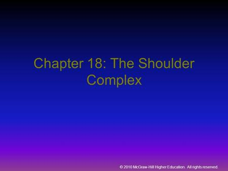 © 2010 McGraw-Hill Higher Education. All rights reserved. Chapter 18: The Shoulder Complex.