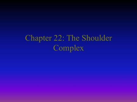 Chapter 22: The Shoulder Complex. The shoulder is an extremely complicated region of the body Joint which has a high degree of mobility but not without.