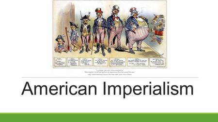 American Imperialism. What is Imperialism? American Imperialism: is the economic, military and cultural influence of the United States on other countries.