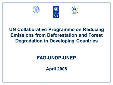 UN Collaborative Programme on Reducing Emissions from Deforestation and Forest Degradation in Developing Countries FAO-UNDP-UNEP April 2008.