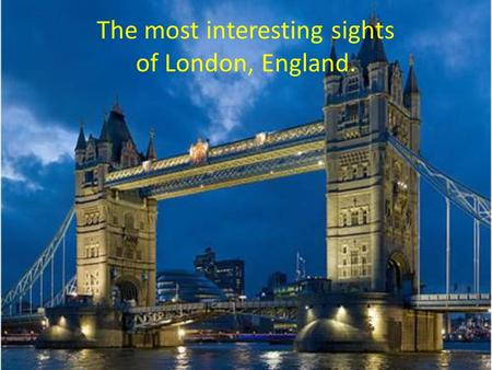 The most interesting sights of London, England.. Amazing facts and figures : A bit over 8 million people live in London. 30 % were not born in the UK.