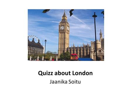 Quizz about London Jaanika Soitu. 1. Central London consists of: five big districts three big districts two big districts.