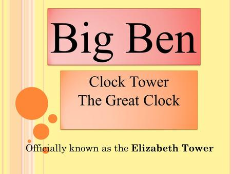 Big Ben Clock Tower The Great Clock Clock Tower The Great Clock Officially known as the Elizabeth Tower.