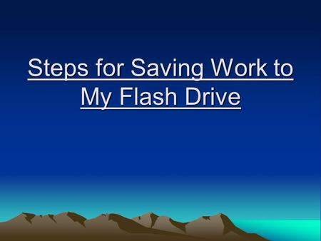 "Steps for Saving Work to My Flash Drive. 1. Plug in your flashdrive. 2. Type or draw in your application. 3. When you are ready to save, left ""file"" 4."