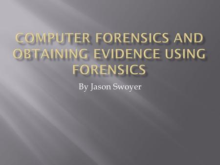 By Jason Swoyer.  Computer forensics is a branch of forensic science pertaining to legal evidence found in computers and digital storage mediums.  Computer.
